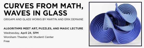 In conjunction with the Art Museum at the University of Kentucky exhibition Curves in Math, Waves in Glass, Origami and Glass Works, father-son team, Martin Demaine and Erik Demaine, will discuss the relationship of art and mathematics in a lecture scheduled April 24. The exhibition, which opened April 21, runs through May 26.