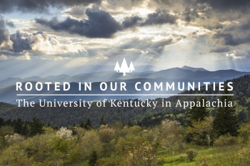 Rooted in Our Communities: The University of Kentucky in Appalachia